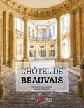 Bernard Fonquernie et Thomas Berthod - L'hôtel de Beauvais.