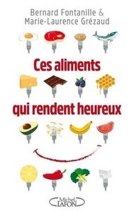 Bernard Fontanille et Marie-Laurence Grézaud - Ces aliments qui rendent heureux.