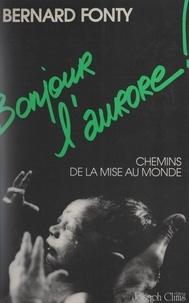 Bernard Fonty - Bonjour l'aurore ! - Chemins de la mise au monde.