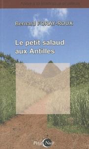 Bernard Foray-Roux - Le petit salaud aux Antilles.