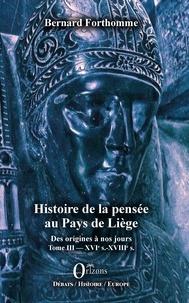 Livres à télécharger gratuitement en grec pdf Histoire de la pensée au Pays de Liège  - Des origines à nos jours - Tome III : XVIe s. - XVIIIe s. 9791030902112 in French