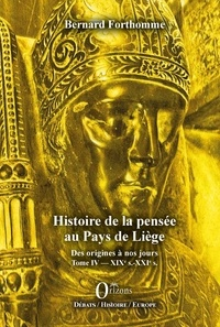 Bernard Forthomme - Histoire de la pensée au Pays de Liège - Tome IV, XIXe-XXIe siècles.