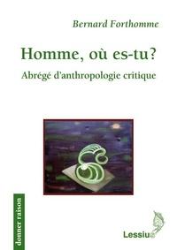 Bernard Forthomme - Homme, où es-tu ? - Abrègé d'antropologie critque.