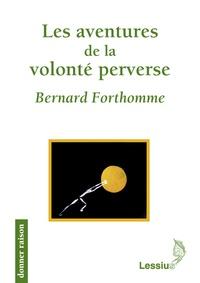 Bernard Forthomme - Les aventures de la volonté perverse.
