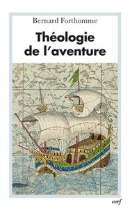 Bernard Forthomme - Théologie de l'aventure.