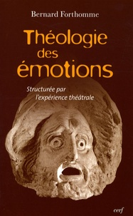 Bernard Forthomme - Théologie des émotions - Structurée par l'expérience théâtrale.