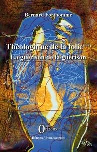 Bernard Forthomme - Théologique de la folie (Tome 3) - La guérison de la guérison.