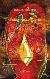Bernard Forthomme - Théologique de la folie - Tome 1, Saisissement.