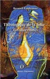 Bernard Forthomme - Théologique de la folie - Tome 2, Les idiorythmes.