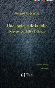 Bernard Forthomme - Une logique de la folie - Reprise de Gilles Deleuze.