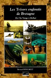Bernard Foucault - Les Trésors engloutis de Bretagne - De l'île Vierge à Bréhat.
