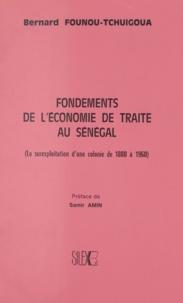 Bernard Founou-Tchuigoua et Samir Amin - Fondements de l'économie de traite au Sénégal - La surexploitation d'une colonie de 1880 à 1960.