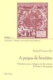 Bernard Fouques - A propos de frontière. - Variations socio-critiques sur les notions de limite et de passage.