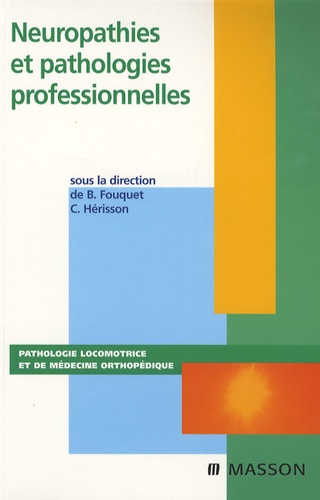 Bernard Fouquet et Christian Hérisson - Neuropathies et pathologies professionnelles.