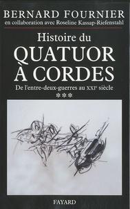 Bernard Fournier - Histoire du quatuor à cordes - Tome 3, De l'entre-deux-guerre au XXIe siècle.