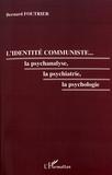 Bernard Foutrier - L'identité communiste... la psychanalyse, la psychiatrie, la psychologie.