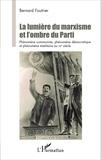 Bernard Foutrier - La lumière du marxisme et l'ombre du Parti - Phénomène communiste, phénomène démocratique et phénomène totalitaire au XXe siècle.