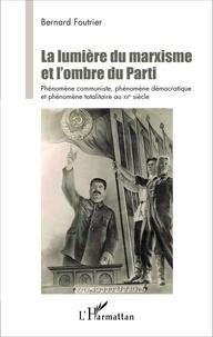 La lumière du marxisme et lombre du Parti - Phénomène communiste, phénomène démocratique et phénomène totalitaire au XXe siècle.pdf