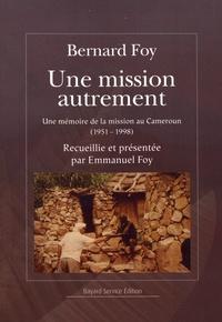Bernard Foy - Une mission autrement - Une mémoire de la mission au Cameroun (1951-1998).