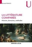 Bernard Franco - La littérature comparée - Histoire, domaines, méthodes.