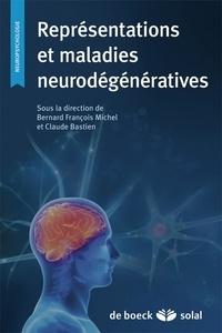 Bernard François Michel et Claude Bastien - Représentations et maladies neurodégénératives.