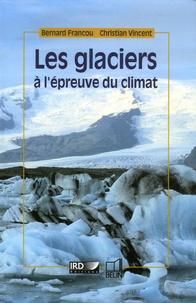 Bernard Francou et Christian Vincent - Les glaciers à l'épreuve du climat.