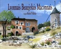 Bernard Frangin et Michel Pelletier - Lyonnais, Beaujolais, Mâconnais.