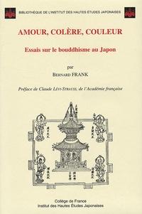 Bernard Frank - Amour, colère, couleur - Essais sur le bouddhisme au Japon.