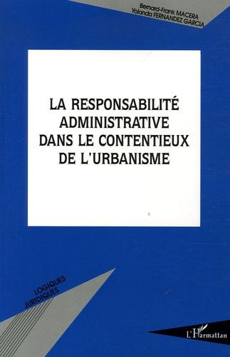 Bernard-Frank Macera et Yolanda Fernandez Garcia - La responsabilité administrative dans le contentieux de l'urbanisme.
