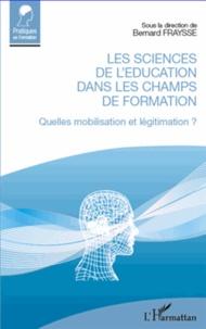Bernard Fraysse - Les sciences de l'éducation dans les champs de formation - Quelle mobilisation et légitimation ?.