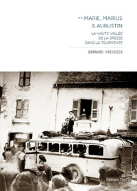 Bernard Freydier - Marie, Marius & Augustin - La haute vallée de la Gresse dans la tourmente.