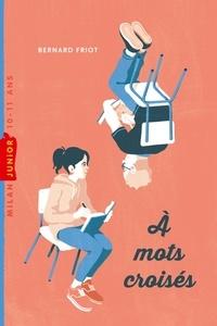 Bernard Friot - À mots croisés.
