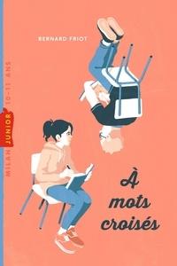 Bernard Friot - A mots croisés.