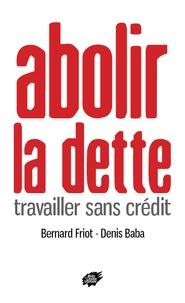 Bernard Friot et Denis Baba - Abolir la dette - Travailler sans crédit.