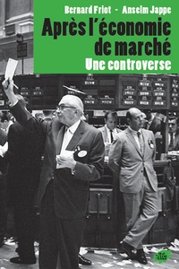 Bernard Friot et Anselm Jappe - Après l'économie de marché - Une controverse.