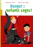 Bernard Friot - Danger : enfants sages !.