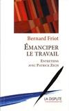 Bernard Friot et Patrick Zech - Emanciper le travail - Entretiens avec Patrick Zech.