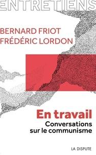 Bernard Friot et Frédéric Lordon - En travail - Conversations sur le communisme.