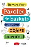 Bernard Friot - Encore + d'histoires, Tome 01 - Paroles de baskets (et autres objets bavards).