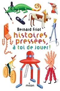 Bernard Friot - Histoires pressées  : Histoires pressées, à toi de jouer!.