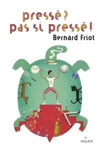Bernard Friot - Histoires pressées  : Pressé? Pas si pressé!.