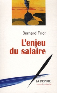 Bernard Friot - L'enjeu du salaire.