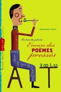 Bernard Friot - La bouche pleine - Encore des poèmes pressés.