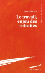Bernard Friot - Le travail, enjeu des retraites.