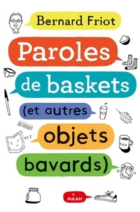 Bernard Friot - Paroles de baskets (et autres objets bavards).