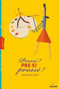 Bernard Friot - Pressé ? Pas si pressé !.