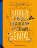 Bernard Friot - Super manuel pour devenir un écrivain génial.