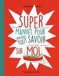 Bernard Friot - Super manuel pour (presque) tout savoir sur moi.
