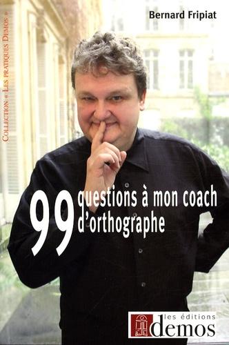 Bernard Fripiat - 99 Questions à mon coach d'orthographe ! - Ca restera entre nous !.
