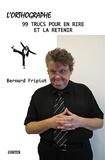Bernard Fripiat - L'orthographe - 99 trucs pour en rire et la retenir !.